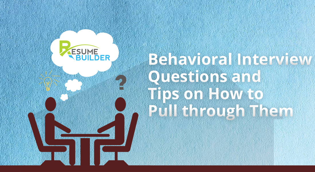 Behavioral Interview Questions and Tips on How to Pull through Them